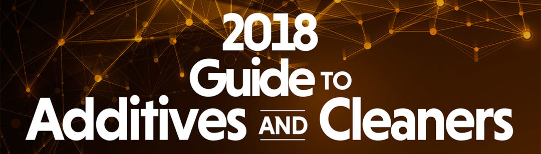 2018 Guide to Additives and Cleaners